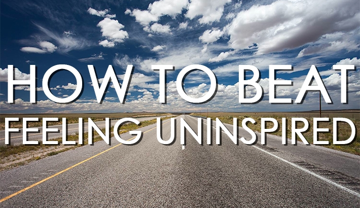How to Beat Feeling Uninspired