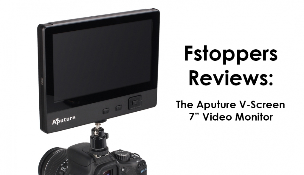 "Fstoppers Reviews: The Aputure V-Screen 7"" Monitor"
