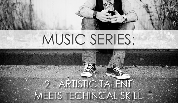 Music Series - Part 2: When Artistic Talent Meets Technical Skill