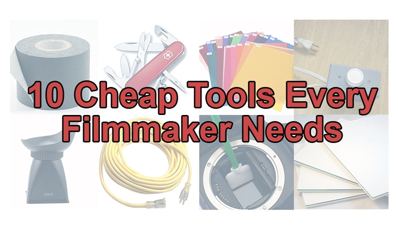 10 Cheap Tools Every Filmmaker Needs