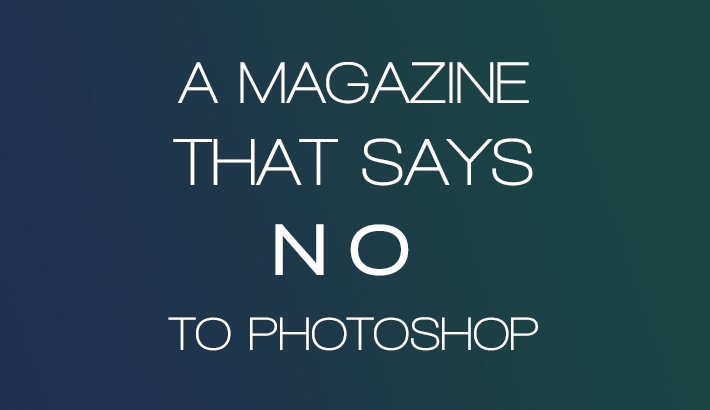 A Magazine That Finally Says No To Photoshop