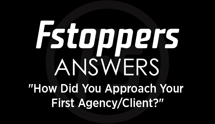 "Fstoppers Answers - ""How Did You Approach Your First Agency/Client?"""