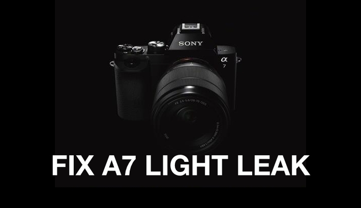 Your Sony A7/A7R Might Light Leak & How You Can Fix It
