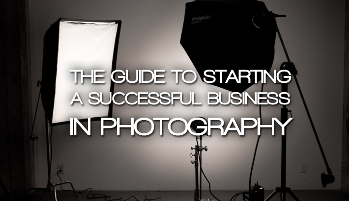 Starting A Successful Photography Business: Everything You Need To Know