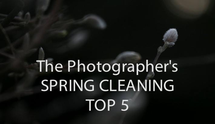 The Photographer's Spring Cleaning Top 5