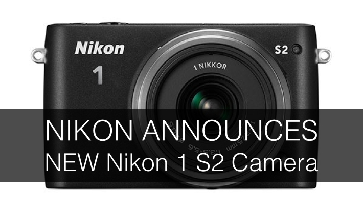 Nikon Announces New Nikon 1 S2 Mirrorless System