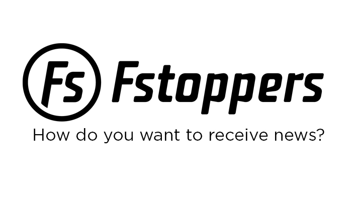 How Would You Like to Receive Updates from Fstoppers?