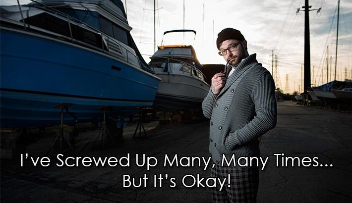 I've Screwed Up Many, Many Times… But It's Okay!