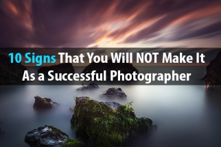 10 Signs That You Will NOT Make It As A Successful Photographer