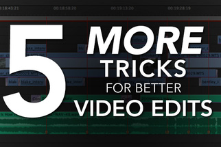 5 More Video Editing Tricks For Your Video Post Production Toolkit