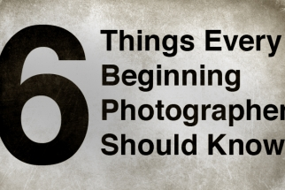 Six Things Every Beginning Photographer Should Know