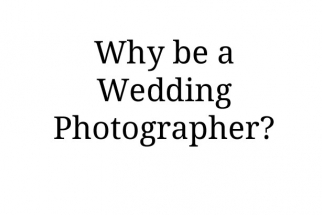 Why Being a Wedding Photographer is the Best Job in the World