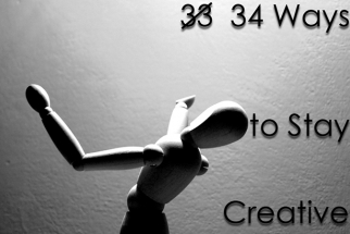 34 Ways to Stay Creative