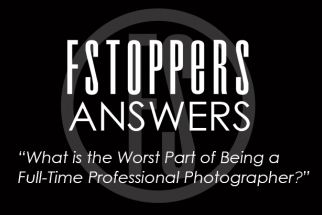 Fstoppers Answers - What is the Worst Part of Being a Full-Time Professional Photographer?