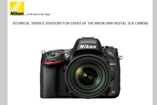 Finally a Technical Service Advisory for the Nikon D600